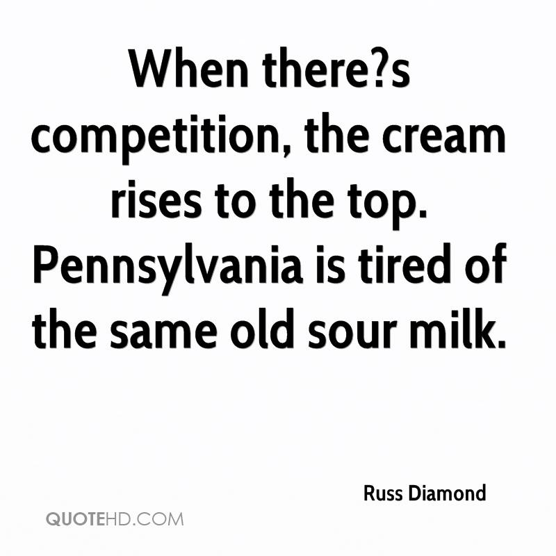 When there?s competition, the cream rises to the top. Pennsylvania is tired of the same old sour milk.