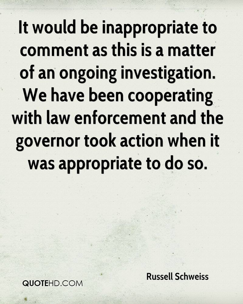It would be inappropriate to comment as this is a matter of an ongoing investigation. We have been cooperating with law enforcement and the governor took action when it was appropriate to do so.