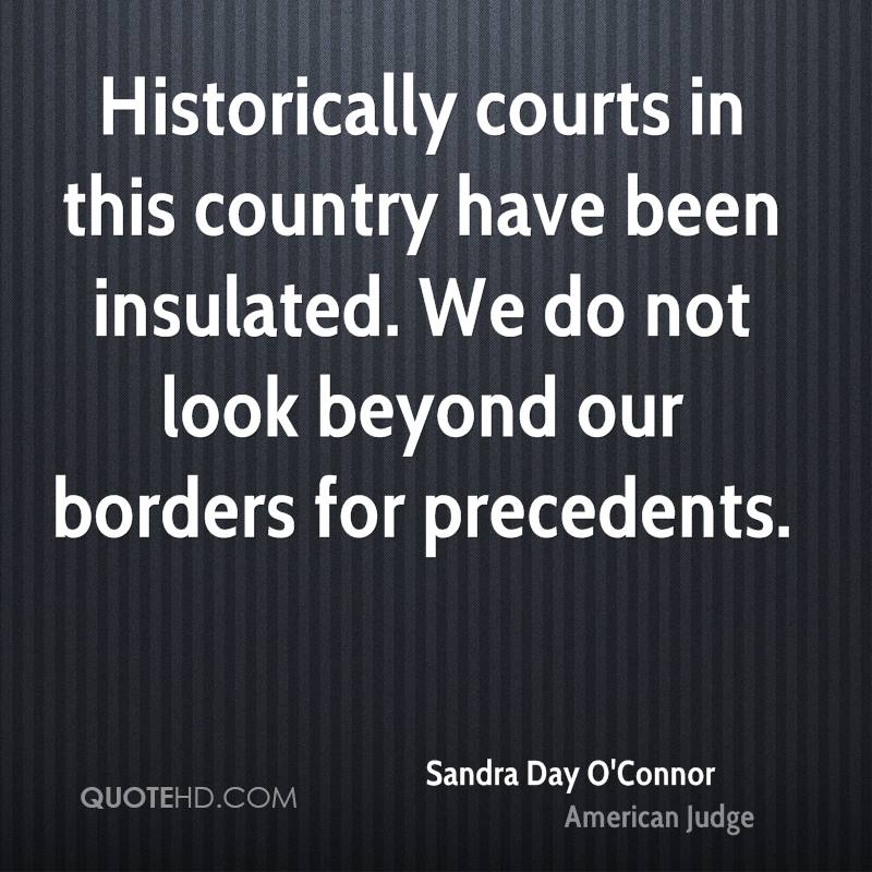 Historically courts in this country have been insulated. We do not look beyond our borders for precedents.