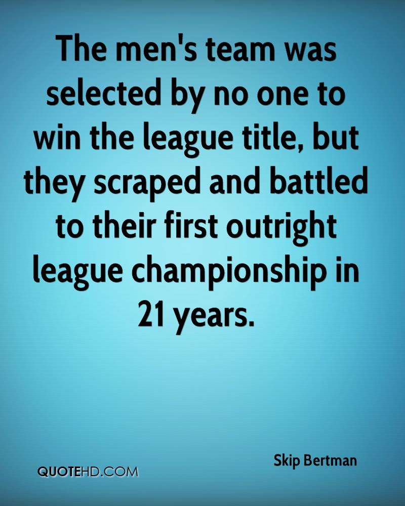 The men's team was selected by no one to win the league title, but they scraped and battled to their first outright league championship in 21 years.
