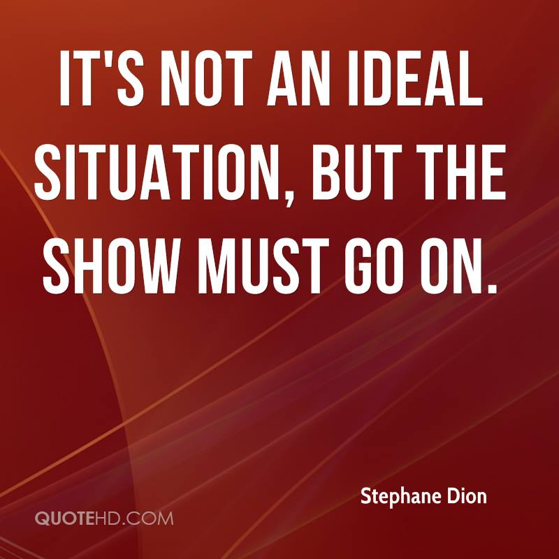 It's not an ideal situation, but the show must go on.