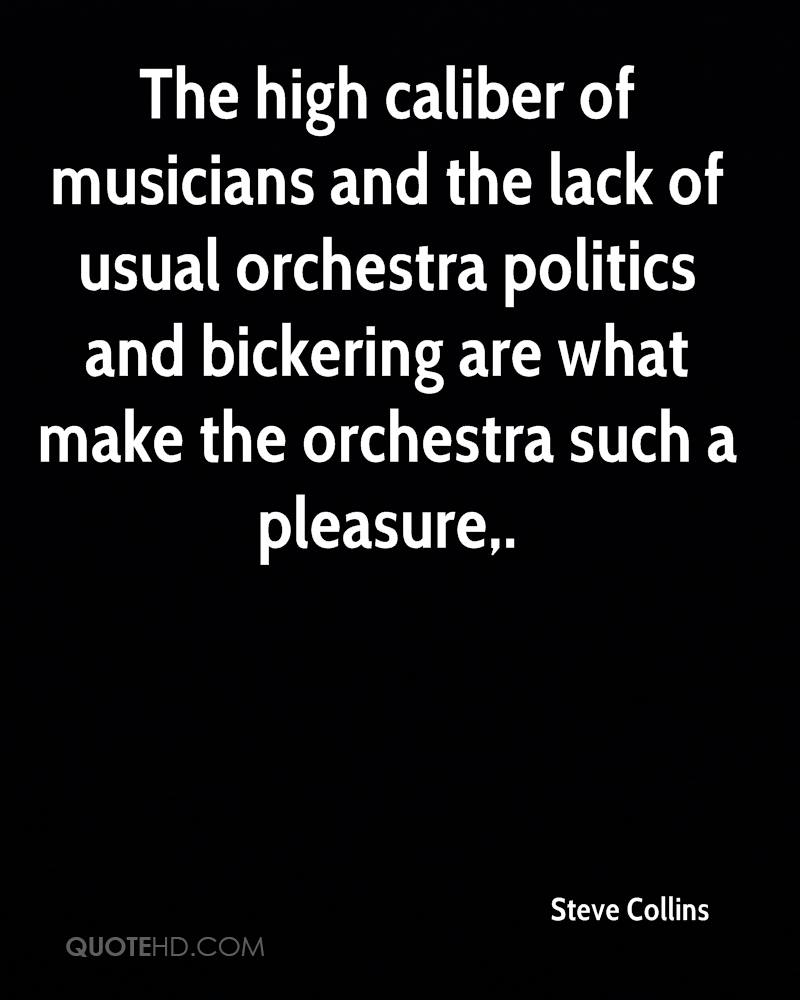 The high caliber of musicians and the lack of usual orchestra politics and bickering are what make the orchestra such a pleasure.