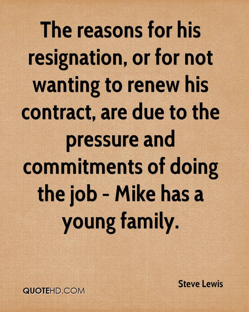 The reasons for his resignation, or for not wanting to renew his contract, are due to the pressure and commitments of doing the job - Mike has a young family.