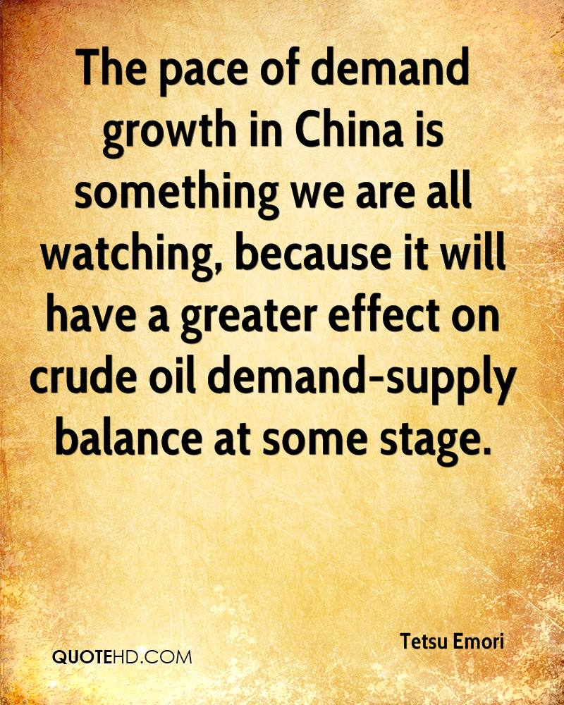 The pace of demand growth in China is something we are all watching, because it will have a greater effect on crude oil demand-supply balance at some stage.