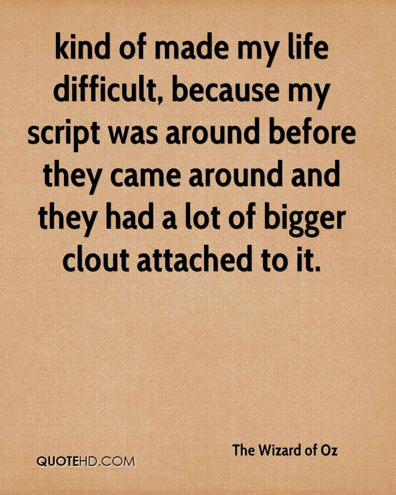 Wizard of oz quotes - The Wizard Of Oz Quotes 0 Kind Of Made My Life Difficult Because My Script Was Around Before They Came Around