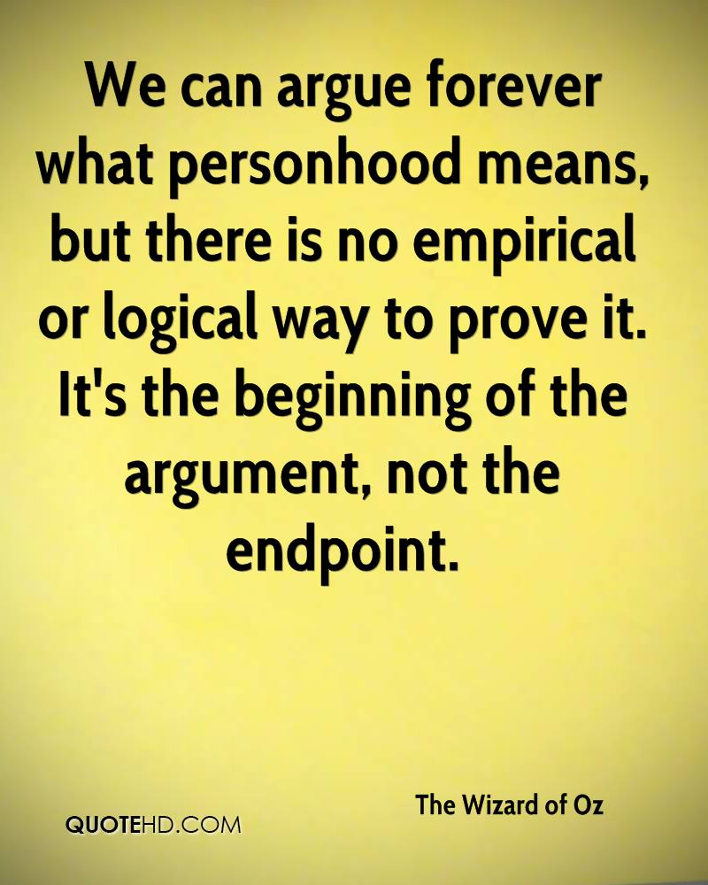 Wizard of oz quotes - More The Wizard Of Oz Quotes 0 We Can Argue Forever What Personhood Means But There Is No Empirical Or Logical Way