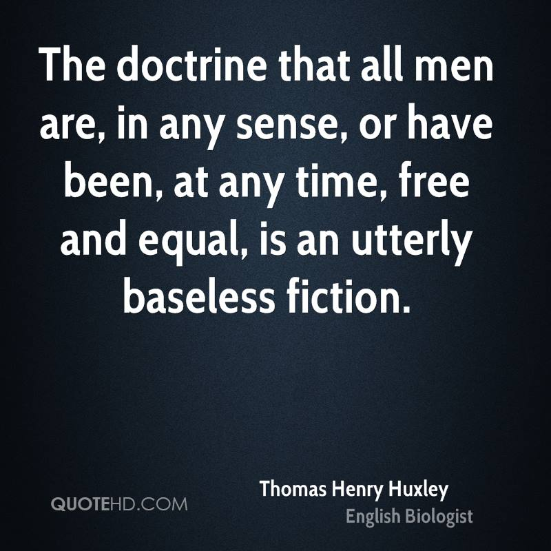 The doctrine that all men are, in any sense, or have been, at any time, free and equal, is an utterly baseless fiction.