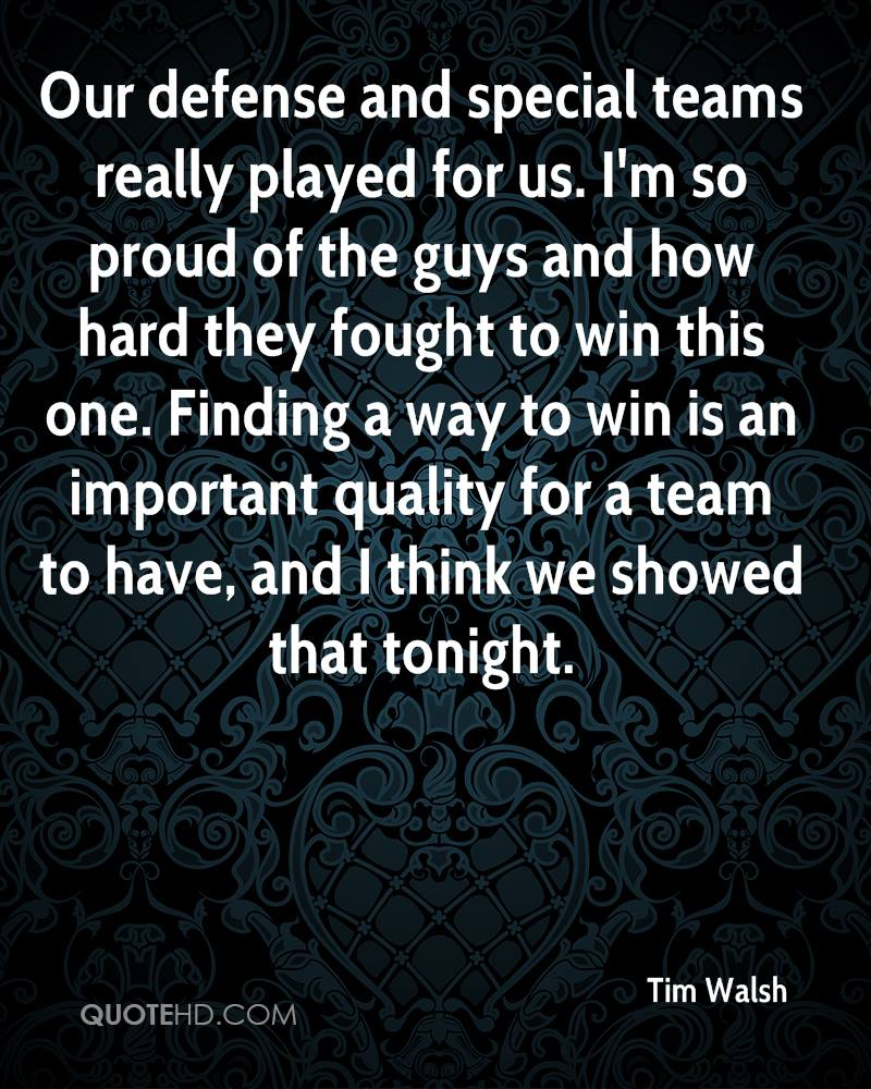 Our defense and special teams really played for us. I'm so proud of the guys and how hard they fought to win this one. Finding a way to win is an important quality for a team to have, and I think we showed that tonight.