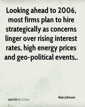 Looking ahead to 2006, most firms plan to hire strategically as concerns linger over rising interest rates, high energy prices and geo-political events.