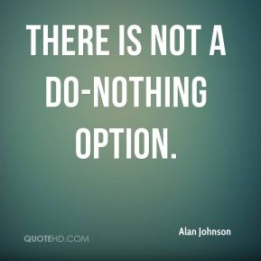 There is not a do-nothing option.