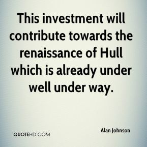 This investment will contribute towards the renaissance of Hull which is already under well under way.