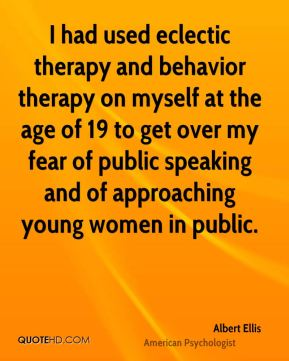I had used eclectic therapy and behavior therapy on myself at the age of 19 to get over my fear of public speaking and of approaching young women in public.