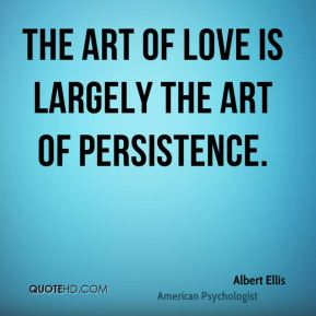 Albert Ellis - The art of love is largely the art of persistence.