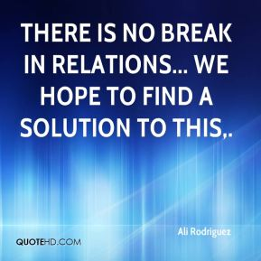 There is no break in relations... we hope to find a solution to this.