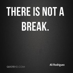 There is not a break.