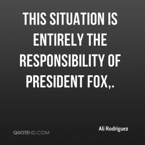 This situation is entirely the responsibility of President Fox.