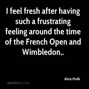 I feel fresh after having such a frustrating feeling around the time of the French Open and Wimbledon.