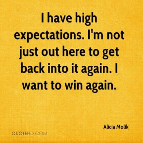 I have high expectations. I'm not just out here to get back into it again. I want to win again.