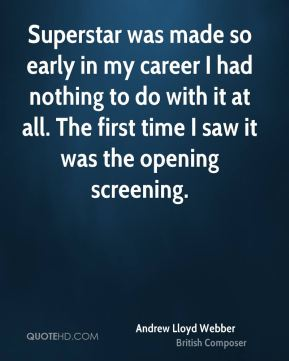 Superstar was made so early in my career I had nothing to do with it at all. The first time I saw it was the opening screening.
