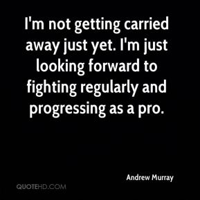 Andrew Murray - I'm not getting carried away just yet. I'm just looking forward to fighting regularly and progressing as a pro.
