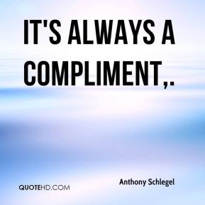 It's always a compliment.