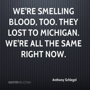 Anthony Schlegel - We're smelling blood, too. They lost to Michigan. We're all the same right now.
