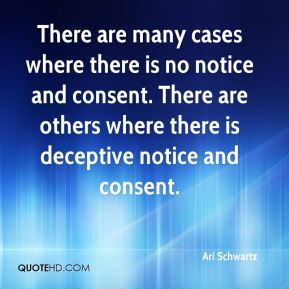 There are many cases where there is no notice and consent. There are others where there is deceptive notice and consent.