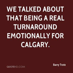 We talked about that being a real turnaround emotionally for Calgary.