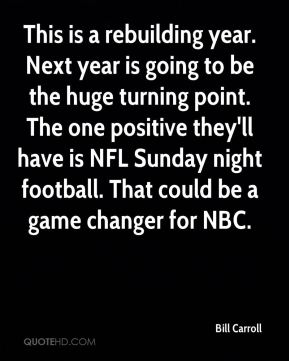 This is a rebuilding year. Next year is going to be the huge turning point. The one positive they'll have is NFL Sunday night football. That could be a game changer for NBC.