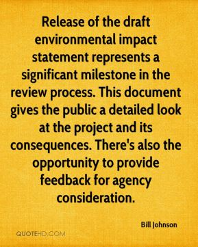 Bill Johnson - Release of the draft environmental impact statement represents a significant milestone in the review process. This document gives the public a detailed look at the project and its consequences. There's also the opportunity to provide feedback for agency consideration.