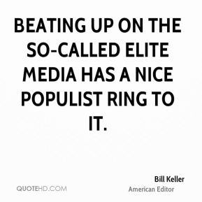 Beating up on the so-called elite media has a nice populist ring to it.