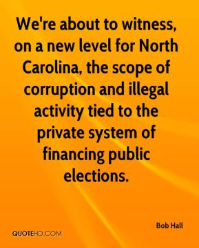 We're about to witness, on a new level for North Carolina, the scope of corruption and illegal activity tied to the private system of financing public elections.