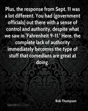 Plus, the response from Sept. 11 was a lot different. You had (government officials) out there with a sense of control and authority, despite what we saw in 'Fahrenheit 9-11.' Here, the complete lack of authority immediately becomes the type of stuff that comedians are great at doing.