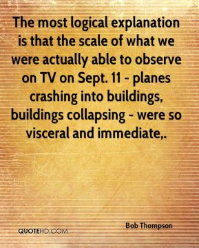 The most logical explanation is that the scale of what we were actually able to observe on TV on Sept. 11 - planes crashing into buildings, buildings collapsing - were so visceral and immediate.