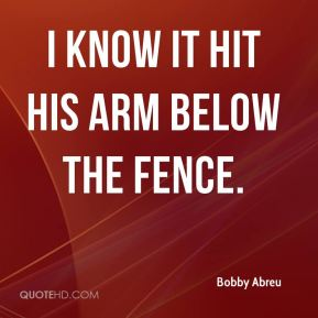 Bobby Abreu - I know it hit his arm below the fence.