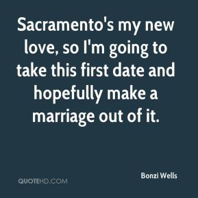 Sacramento's my new love, so I'm going to take this first date and hopefully make a marriage out of it.