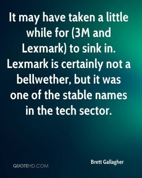 It may have taken a little while for (3M and Lexmark) to sink in. Lexmark is certainly not a bellwether, but it was one of the stable names in the tech sector.