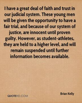 I have a great deal of faith and trust in our judicial system. These young men will be given the opportunity to have a fair trial, and because of our system of justice, are innocent until proven guilty. However, as student-athletes, they are held to a higher level, and will remain suspended until further information becomes available.