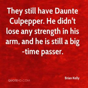 They still have Daunte Culpepper. He didn't lose any strength in his arm, and he is still a big-time passer.