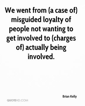 Brian Kelly - We went from (a case of) misguided loyalty of people not wanting to get involved to (charges of) actually being involved.
