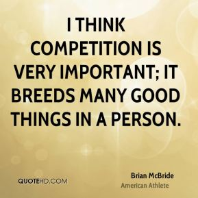 Brian McBride - I think competition is very important; it breeds many good things in a person.