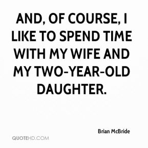 Brian McBride - And, of course, I like to spend time with my wife and my two-year-old daughter.
