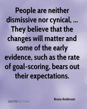 People are neither dismissive nor cynical, ... They believe that the changes will matter and some of the early evidence, such as the rate of goal-scoring, bears out their expectations.