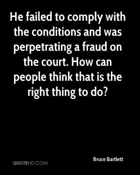 He failed to comply with the conditions and was perpetrating a fraud on the court. How can people think that is the right thing to do?