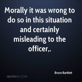 Morally it was wrong to do so in this situation and certainly misleading to the officer.