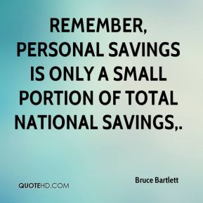 Bruce Bartlett - Remember, personal savings is only a small portion of total national savings.