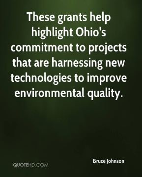 Bruce Johnson - These grants help highlight Ohio's commitment to projects that are harnessing new technologies to improve environmental quality.