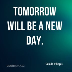 Tomorrow will be a new day.