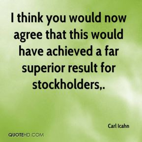 Carl Icahn - I think you would now agree that this would have achieved a far superior result for stockholders.