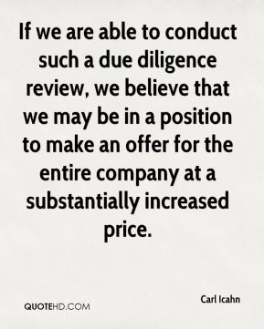 If we are able to conduct such a due diligence review, we believe that we may be in a position to make an offer for the entire company at a substantially increased price.